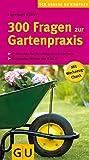 300 Fragen zur Gartenpraxis (Pflanzenpraxis)