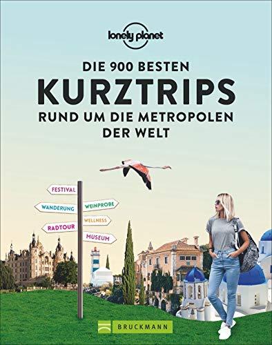 Preisvergleich Produktbild Lonely Planet: Die 900 besten Kurztrips rund um die Metropolen der Welt. Ausgewählte Ausflugsziele erreichbar in 1,  2 und 3 Stunden. Von bekannten und beliebten bis zu versteckten Orten.