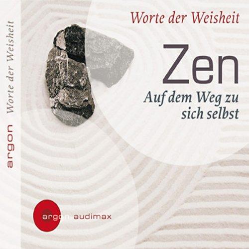 Zen - Auf dem Weg zu sich selbst. Worte der Weisheit  audiobook cover art
