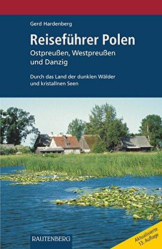Reiseführer POLEN - Ostpreußen, Westpreußen und Danzig - Durch das Land der dunklen Wälder und kristallnen Seen (Rautenberg - Reiseführer)