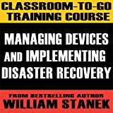 Classroom-To-Go Training Course 2: Managing Devices and Implementing Disaster Recovery [Wi...