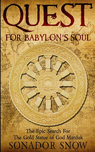 Quest For Babylon's Soul: The Epic Search for The Gold Statue of...