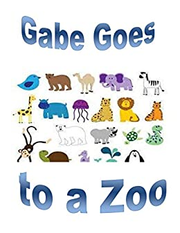 Gabe Goes to a Zoo (As Gabe Grows Book 4) by [Peggy Sue Florka, Frank B Florka]