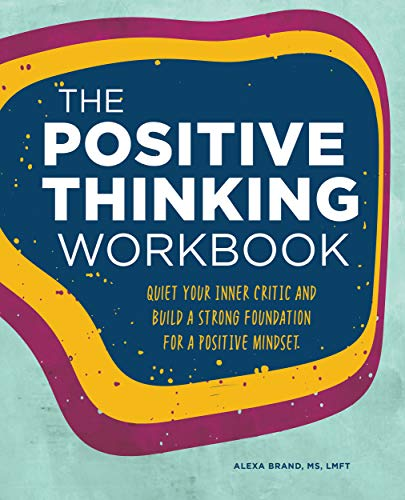 Compare Textbook Prices for The Positive Thinking Workbook: Quiet Your Inner Critic and Build a Strong Foundation for a Positive Mindset Workbook Series Workbook Edition ISBN 9781648768279 by Brand MS  LMFT, Alexa