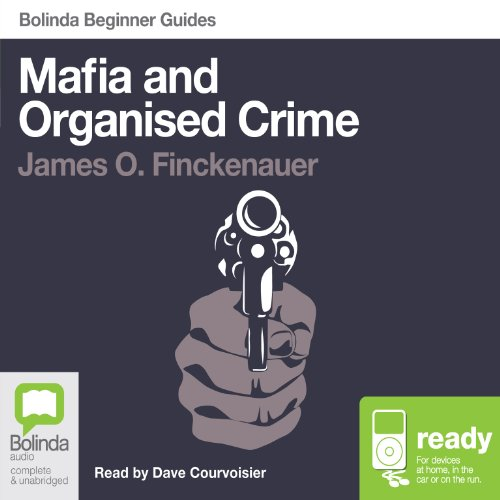 Mafia and Organised Crime     Bolinda Beginner Guides              By:                                                                                                                                 James O. Finckenauer                               Narrated by:                                                                                                                                 Dave Courvoisier                      Length: 6 hrs and 53 mins     5 ratings     Overall 3.6