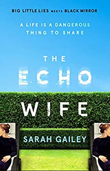 The Echo Wife: A dark, fast-paced unsettling domestic thriller by [Sarah Gailey]