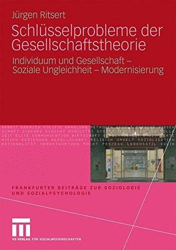 Schlüsselprobleme der Gesellschaftstheorie: Individuum und Gesellschaft - Soziale Ungleichheit - Modernisierung (Frankfurter Beiträge zur Soziologie und Sozialpsychologie)