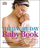 The Day-by-Day Baby Book: In-depth, Daily Advice on Your Baby's Growth, Care,