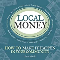 Local Money: How to Make It Happen in Your Community (The Local Series) by Peter North(2010-05-01)