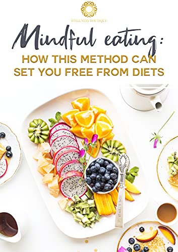 Mindful Eating: How this method can set you free from diets (Wellness as a Way of Life Book 1) (English Edition)