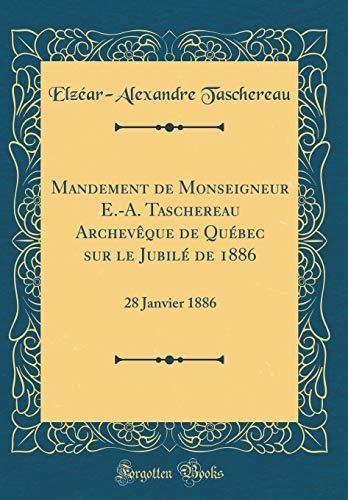 Mandement de Monseigneur E.-A. Taschereau Archevèque de Québec Sur Le Jubilé de 1886: 28 Janvier 1886 (Classic Reprint)