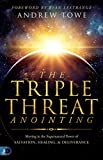 The Triple Threat Anointing: Moving in the Supernatural Power of Salvation, Healing and Deliverance (English Edition)