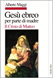 Gesù ebreo per parte di madre. Il Cristo di Matteo (Letture bibliche di Alberto Maggi)