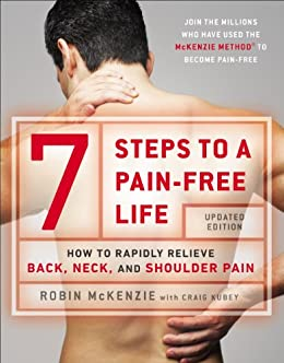 7 Steps to a Pain-Free Life: How to Rapidly Relieve Back, Neck, and Shoulder Pain by [Robin McKenzie, Craig Kubey]