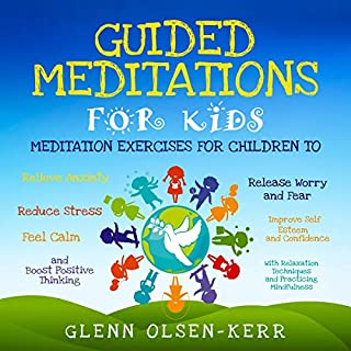 Guided Meditations for Kids     Meditation Exercises for Children              By:                                                                                                                                 Glenn Olsen-Kerr                               Narrated by:                                                                                                                                 Ivy Starlight                      Length: 3 hrs and 1 min     25 ratings     Overall 5.0