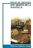 Don Quijote de La Mancha, II (CLÁSICOS - Biblioteca Didáctica Anaya)...