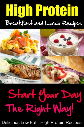 High Protein Breakfast And Lunch Recipes Start Your Day The Right Way Delicious Low Fat High Protein Recipes Kindle Edition By Harvey Ella Health Fitness Dieting Kindle Ebooks Amazon Com