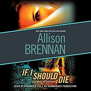 If I Should Die     A Novel of Suspense              Written by:                                                                                                                                 Allison Brennan                               Narrated by:                                                                                                                                 Ann Marie Lee                      Length: 11 hrs and 50 mins     1 rating     Overall 5.0