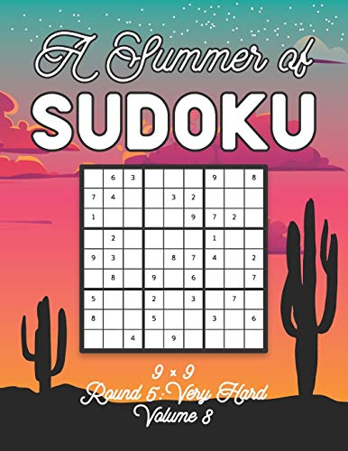 A Summer of Sudoku 9 x 9 Round 5: Very Hard Volume 8: Relaxation Sudoku Travellers Puzzle Book Vacation Games Japanese Logic Nine Numbers Mathematics ... Hard Level For All Ages Kids to Adults Gifts