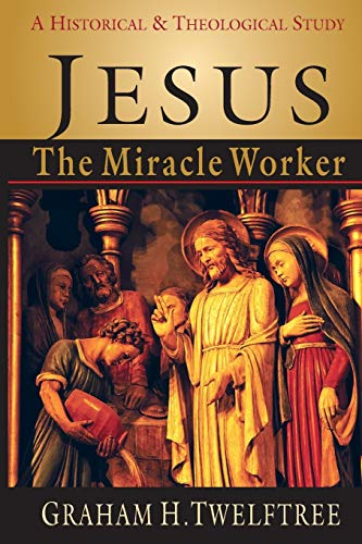 Image of Jesus the Miracle Worker: A Historical and Theological Study