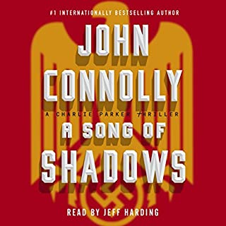 A Song of Shadows     A Charlie Parker Thriller              By:                                                                                                                                 John Connolly                               Narrated by:                                                                                                                                 Jeff Harding                      Length: 13 hrs and 37 mins     396 ratings     Overall 4.3