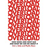 Overload: How Good Jobs Went Bad and What We Can Do about It (English Edition)