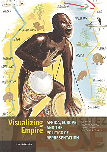 Visualizing Empire: Africa, Europe, and the Politics of Representation (Issues & Debates)