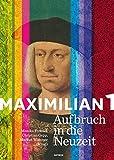 Maximilian I.: Aufbruch in die Neuzeit - Monika Frenzel
