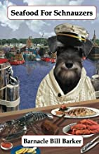 Seafood for Schnauzers: Gourmet Recipes for Dogs & Dog Lovers (Cookbooks from The Canine Cuisine Team) (Volume 6)