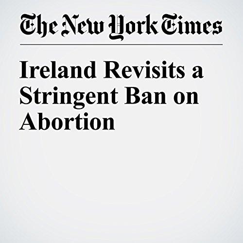 Ireland Revisits a Stringent Ban on Abortion copertina
