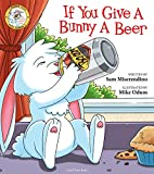 If You Give a Bunny a Beer (Addicted Animals)
