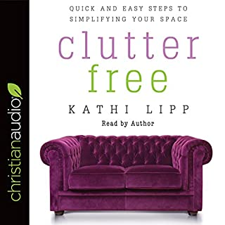 Clutter Free     Quick and Easy Steps to Simplifying Your Space              By:                                                                                                                                 Kathi Lipp                               Narrated by:                                                                                                                                 Kathi Lipp                      Length: 4 hrs and 43 mins     Not rated yet     Overall 0.0
