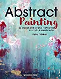 Abstract Painting: 20 Projects and Creative Techniques in Acrylic & Mixed Media: 20 Projects & Creative Techniques in Acrylic & Mixed Media
