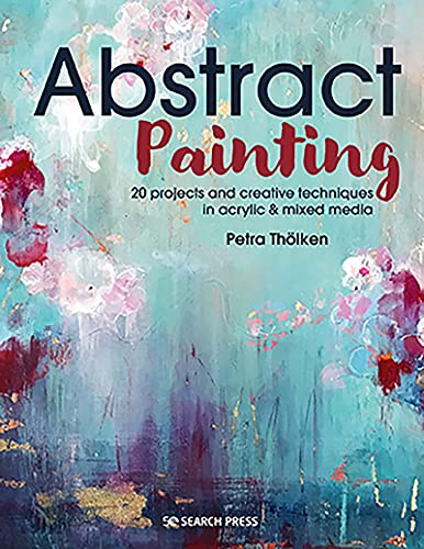 Compare Textbook Prices for Abstract Painting: 20 projects and creative techniques in acrylic & mixed media  ISBN 9781782219576 by Tholken, Petra