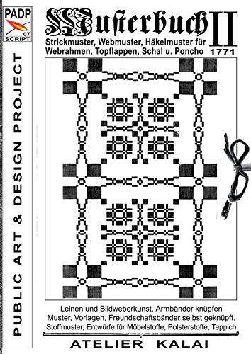 PADP-Script 007: Musterbuch II von 1771: Strickmuster, Webmuster, Häkelmuster für Webrahmen, Topflappen, Schal u. Poncho