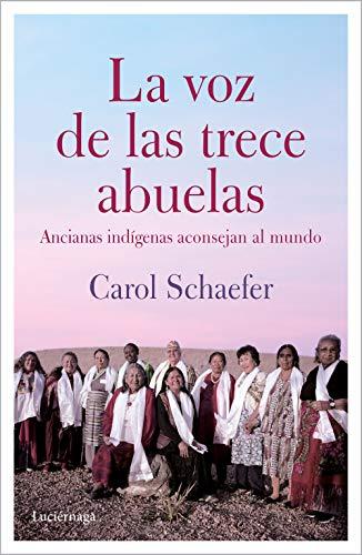 La voz de las trece abuelas: Ancianas indígenas aconsejan al mundo (TESTIMONIOS...