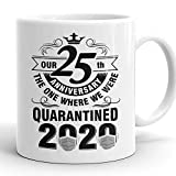Wedding Anniversary 2020 Quarantined - Funny Life husband and wife Ceramic Coffee Mug Tea Cup White (25th Wedding Anniversary)