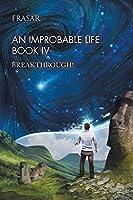 An Improbable Life 4: Breakthrough!