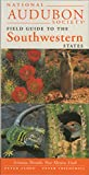 National Audubon Society Field Guide to the Southwestern States: Arizona, New Mexico, Nevada, Utah (Audubon Field Guide)