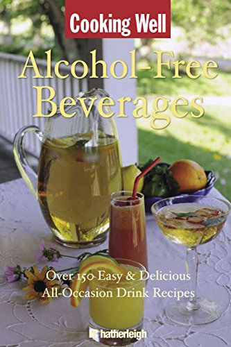 Cooking Well: Alcohol-Free Beverages: Over 150 Easy & Delicious All-Occasion Drink Recipes