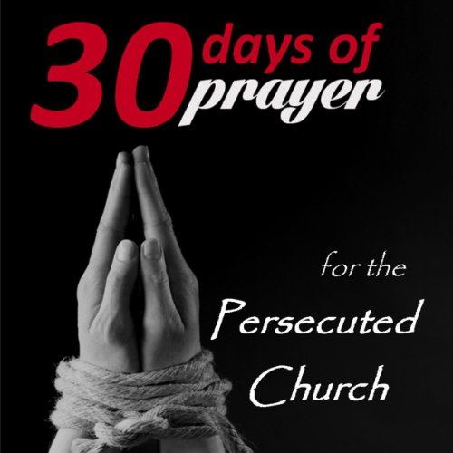 Thirty Days of Prayer for the Persecuted Church audiobook cover art