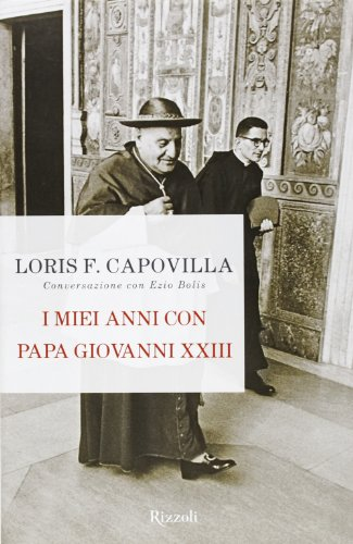 I Miei Anni Con Papa Giovanni Xxiii Conversazione Con Ezio Bolis