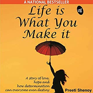 Life Is What You Make It     A story of love, hope and how determination can overcome even destiny              Written by:                                                                                                                                 Preeti Shenoy                               Narrated by:                                                                                                                                 Smita Singh                      Length: 5 hrs and 48 mins     16 ratings     Overall 4.1