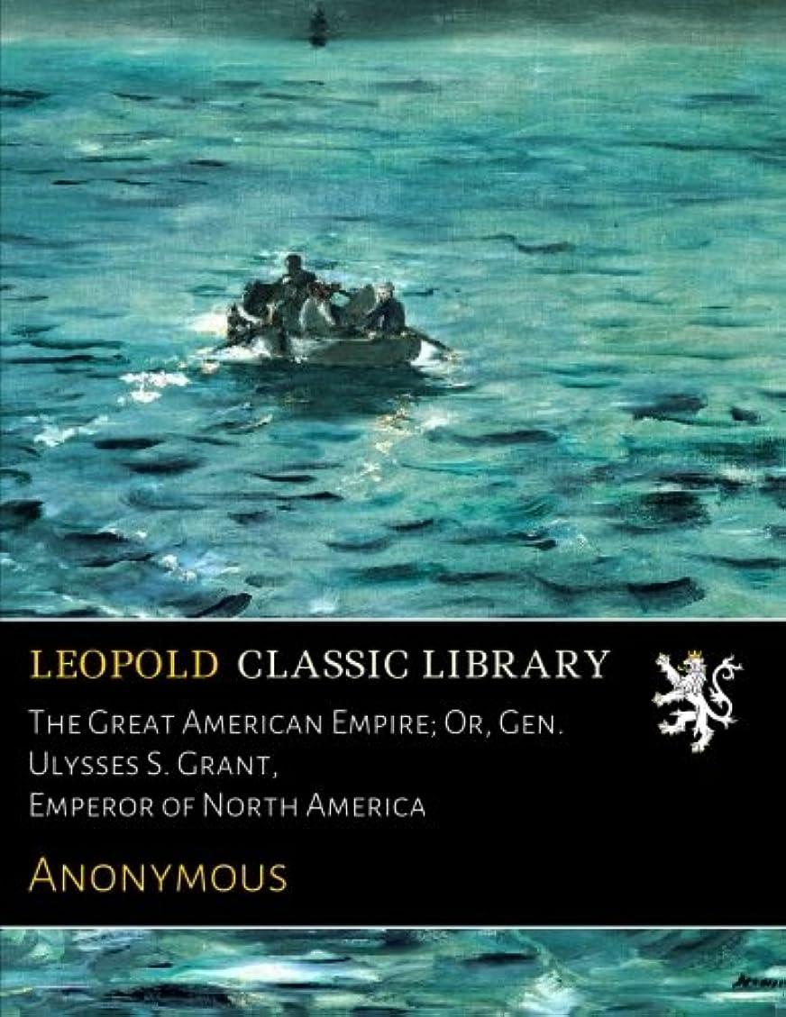 食い違い舌クレデンシャルThe Great American Empire; Or, Gen. Ulysses S. Grant, Emperor of North America