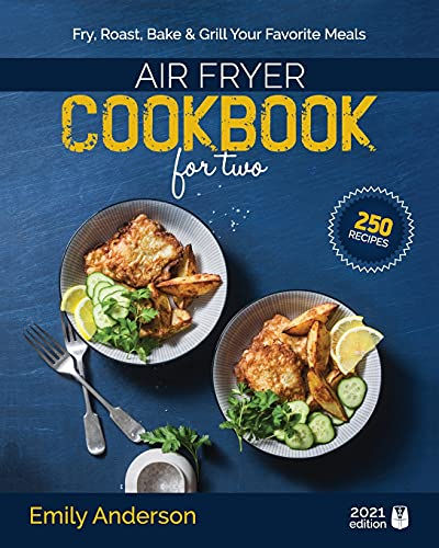 An image of the Air Fryer Cookbook for Two: 250 Quick & Easy, Perfectly Portioned Recipes   Fry, Roast, Bake & Grill Your Favourite Meals