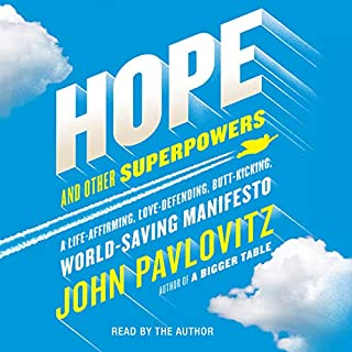 Hope and Other Superpowers     A Life-Affirming, Love-Defending, Butt-Kicking, World-Saving Manifesto              By:                                                                                                                                 John Pavlovitz                               Narrated by:                                                                                                                                 John Pavlovitz                      Length: 6 hrs and 11 mins     Not rated yet     Overall 0.0