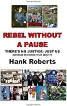 REBEL WITHOUT A PAUSE: There's no justice. Just us.: And what we choose to do about it