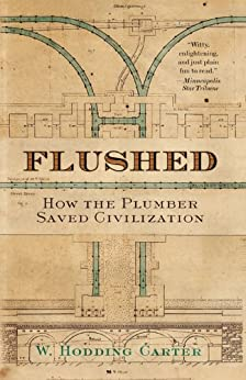 Flushed: How the Plumber Saved Civilization by [W. Hodding Carter]