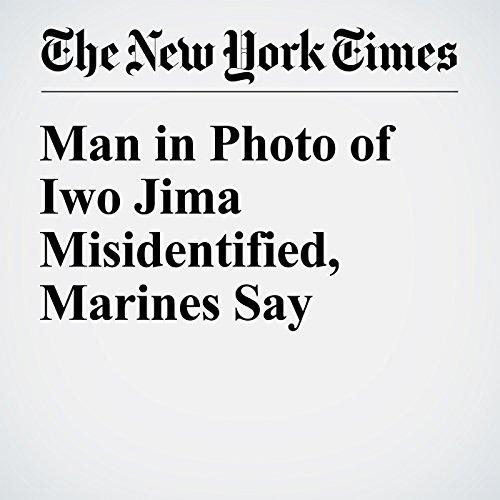 Man in Photo of Iwo Jima Misidentified, Marines Say audiobook cover art