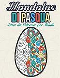 Mandalas di Pasqua Libro da Colorare per Adulti: Mandala Uovo | Attività Divertente per Alleviare lo Stress | Disegni Antistress con Pattern di Sfondo ... a Casa | Regalo per Natale o Compleanno